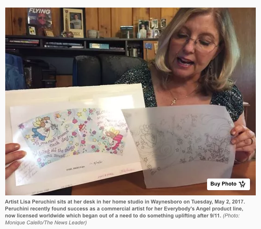 So when Waynesboro's Lisa Peruchini found out her Everybody's Angel product line was licensed worldwide, her 35 years working as a commercial artist finally paid off. Now thanks quarterly royalty checks, she is a starving artist no more.