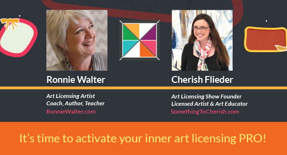 Art licensing expert author, teacher and coach Ronnie Walter and Art Licensing Show Founder and licensed artist Cherish Flieder share their top tips on this quick chat how you can actively grow your art licensing business like a PRO!